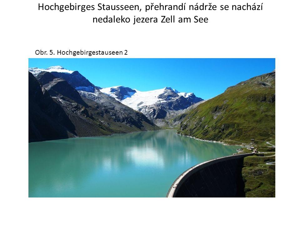 Hochgebirges Stausseen, přehrandí nádrže se nachází nedaleko jezera Zell am See Obr. 5. Hochgebirgestauseen 2