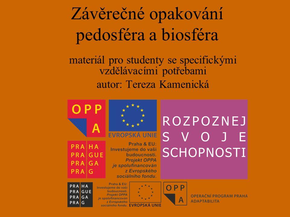 Závěrečné opakování pedosféra a biosféra materiál pro studenty se specifickými vzdělávacími potřebami autor: Tereza Kamenická