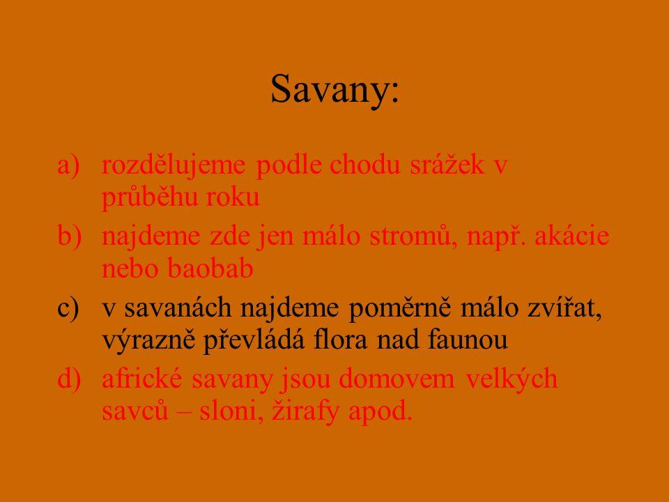 Savany: a)rozdělujeme podle chodu srážek v průběhu roku b)najdeme zde jen málo stromů, např.