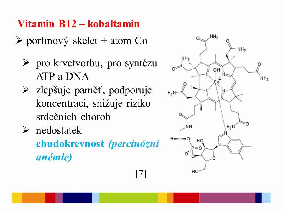 Vitamin B12 – kobaltamin  porfinový skelet + atom Co  pro krvetvorbu, pro syntézu ATP a DNA  zlepšuje paměť, podporuje koncentraci, snižuje riziko