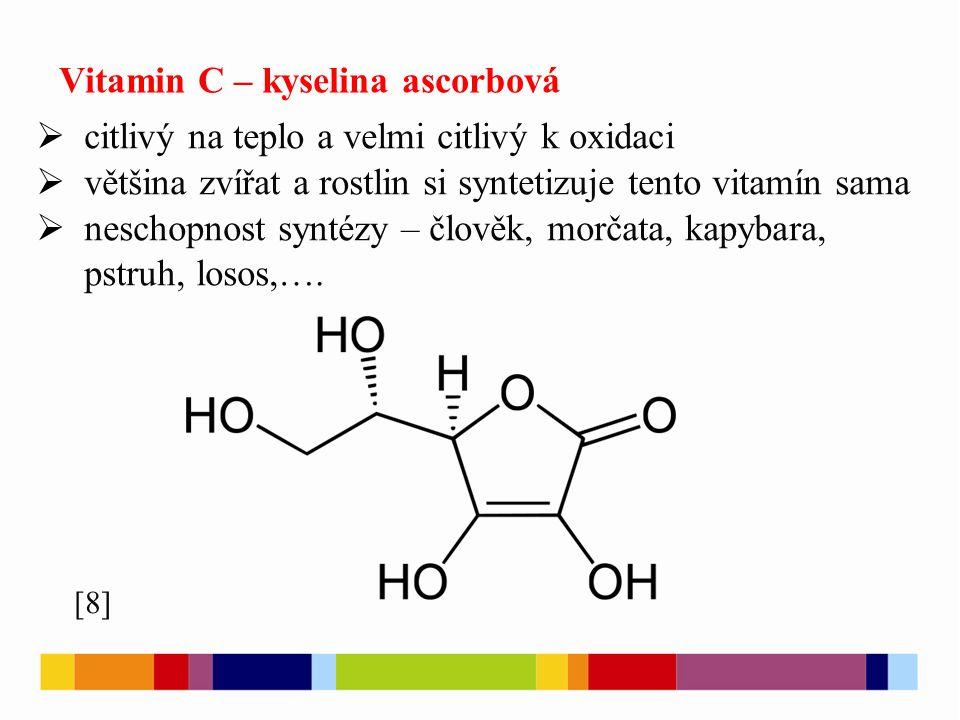 Vitamin C – kyselina ascorbová  citlivý na teplo a velmi citlivý k oxidaci  většina zvířat a rostlin si syntetizuje tento vitamín sama  neschopnost