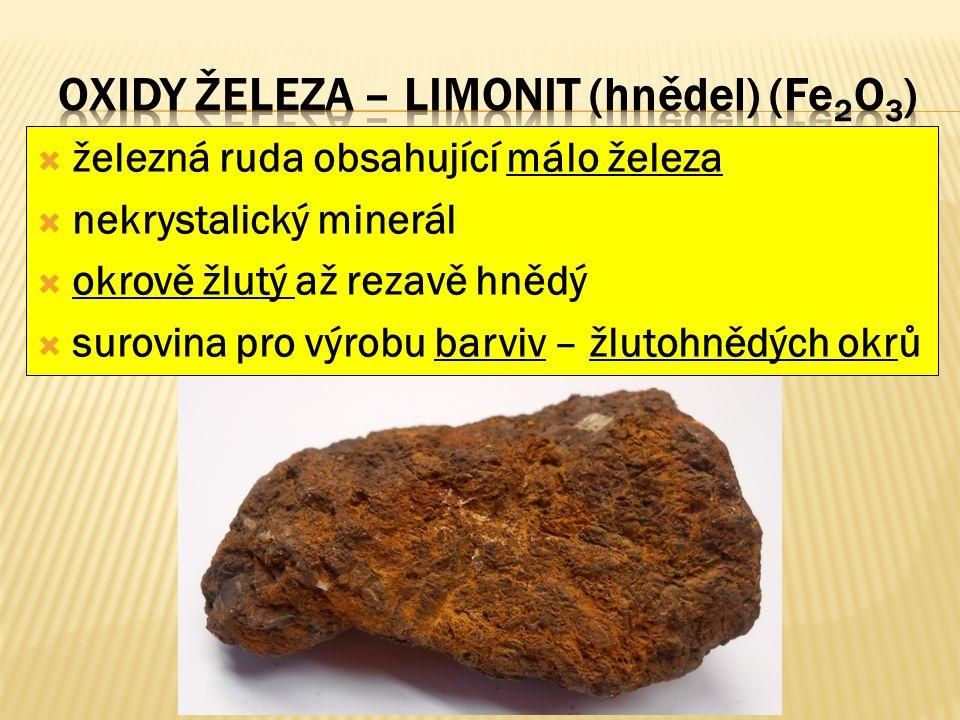  železná ruda obsahující málo železa  nekrystalický minerál  okrově žlutý až rezavě hnědý  surovina pro výrobu barviv – žlutohnědých okrů