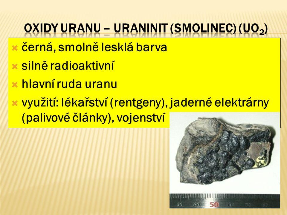  černá, smolně lesklá barva  silně radioaktivní  hlavní ruda uranu  využití: lékařství (rentgeny), jaderné elektrárny (palivové články), vojenství