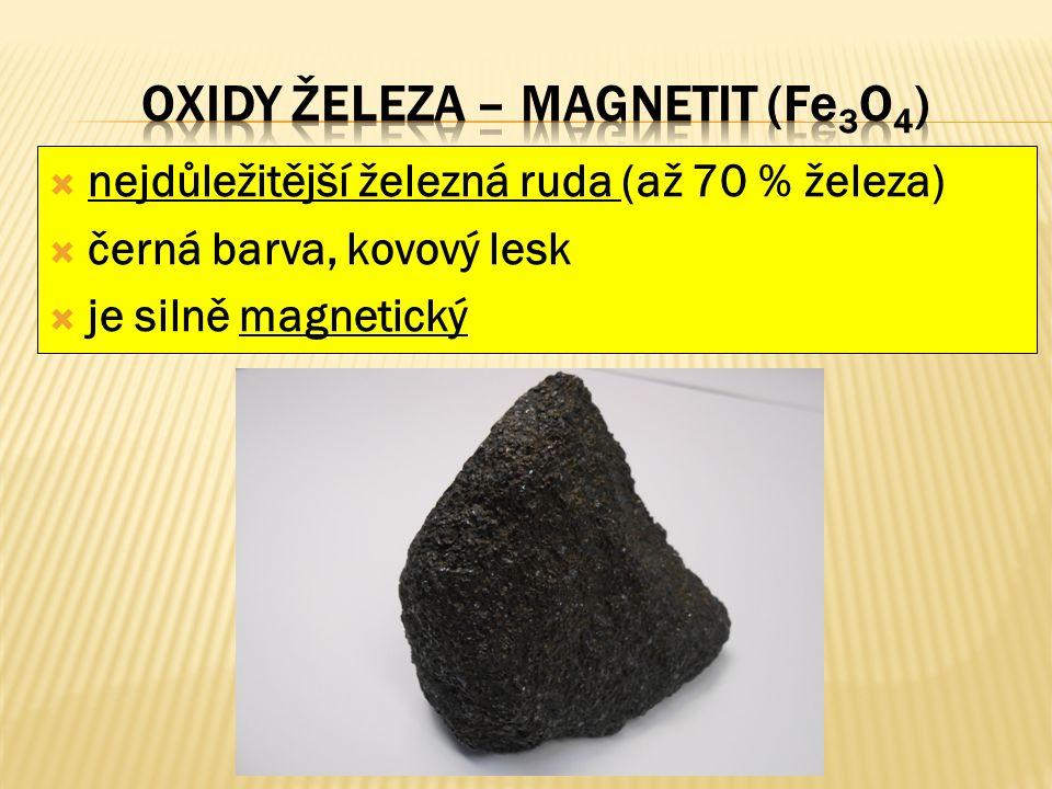  důležitá železná ruda  tmavá, rezavě červená až hnědá barva  nemagnetický  ze všech rud železa se nejčastěji využívá k výrobě železa