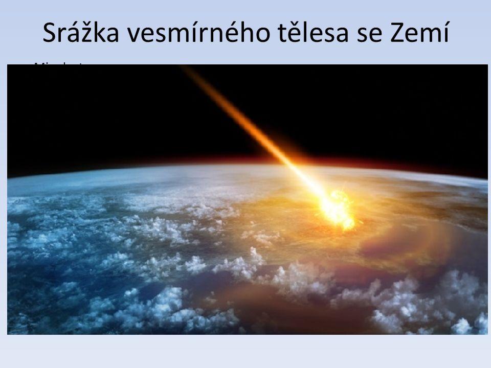 Srážka vesmírného tělesa se Zemí Minulost před 4,533 miliardami let Srážka planetky která byla nazvána Theia Tato srážka způsobila vyvržení materiálu ze Země a z Thei na oběžnou dráhu Prazemě.