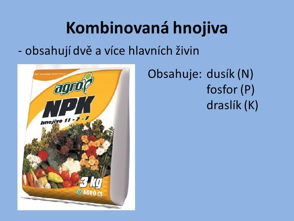 Kombinovaná hnojiva - obsahují dvě a více hlavních živin Obsahuje: dusík (N) fosfor (P) draslík (K)