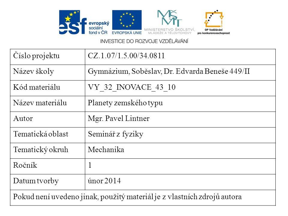 Číslo projektuCZ.1.07/1.5.00/34.0811 Název školyGymnázium, Soběslav, Dr. Edvarda Beneše 449/II Kód materiáluVY_32_INOVACE_43_10 Název materiáluPlanety