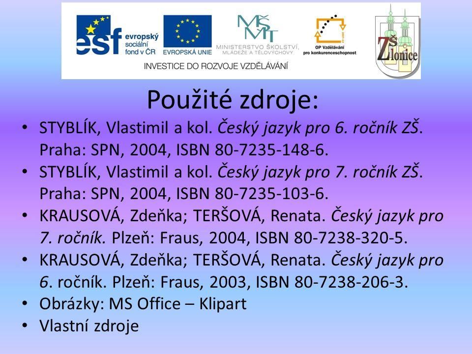 Použité zdroje: STYBLÍK, Vlastimil a kol. Český jazyk pro 6. ročník ZŠ. Praha: SPN, 2004, ISBN 80-7235-148-6. STYBLÍK, Vlastimil a kol. Český jazyk pr