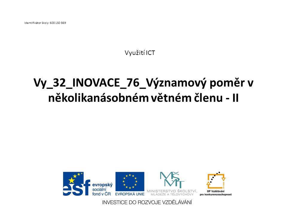 Vy_32_INOVACE_76_Významový poměr v několikanásobném větném členu - II Využití ICT Identifikátor školy: 600 150 569
