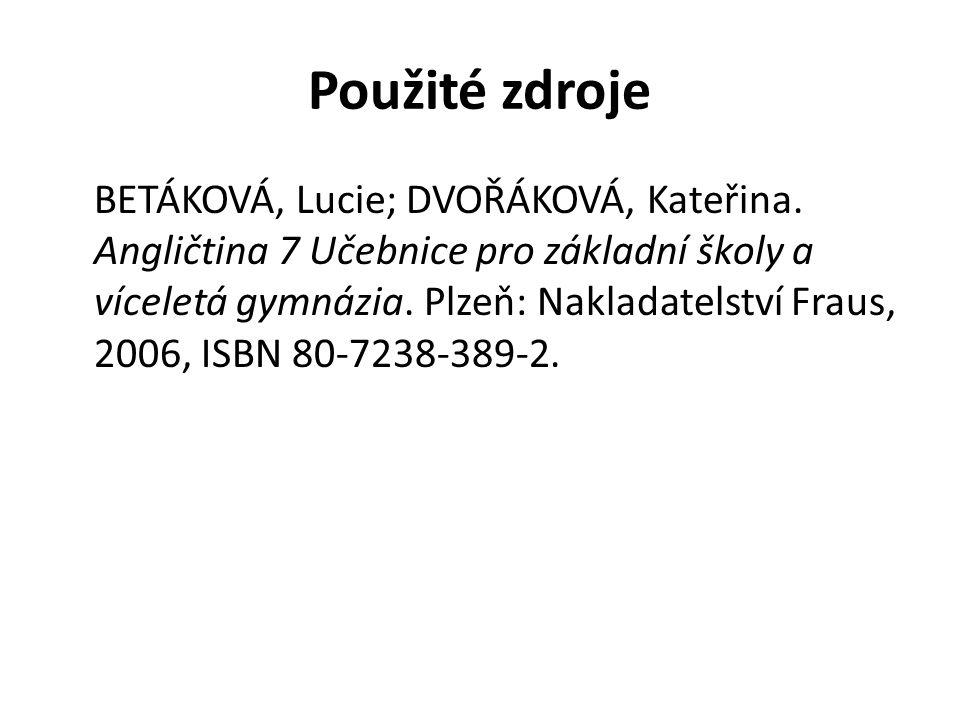 Použité zdroje BETÁKOVÁ, Lucie; DVOŘÁKOVÁ, Kateřina.