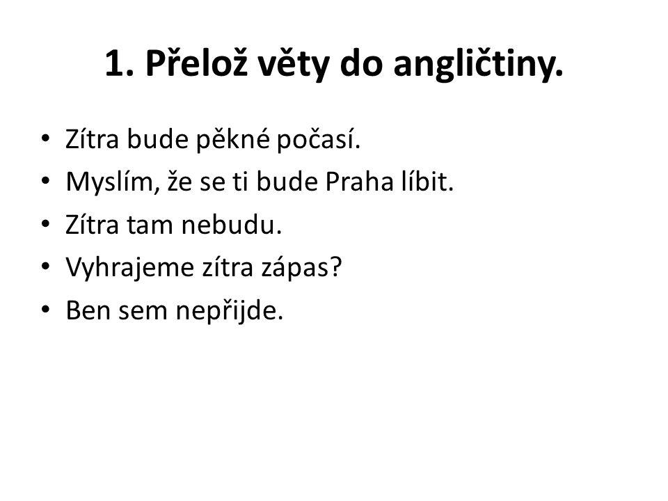 2.Přelož věty do češtiny. I will stay here. You won´t go there.