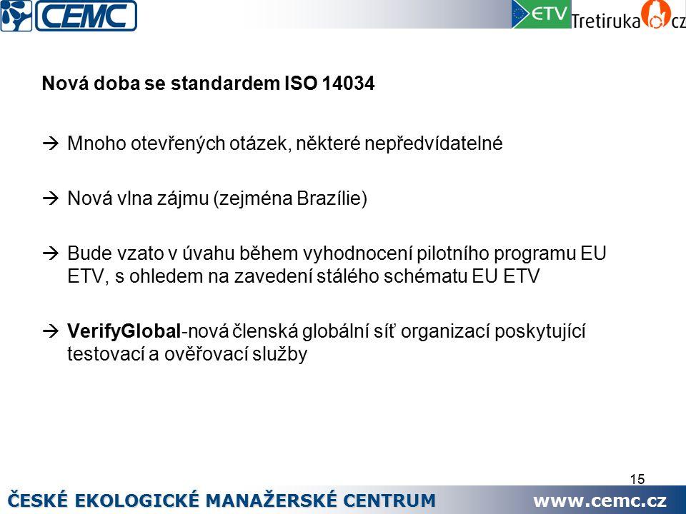 15 Nová doba se standardem ISO 14034  Mnoho otevřených otázek, některé nepředvídatelné  Nová vlna zájmu (zejména Brazílie)  Bude vzato v úvahu během vyhodnocení pilotního programu EU ETV, s ohledem na zavedení stálého schématu EU ETV  VerifyGlobal-nová členská globální síť organizací poskytující testovací a ověřovací služby ČESKÉ EKOLOGICKÉ MANAŽERSKÉ CENTRUM www.cemc.cz