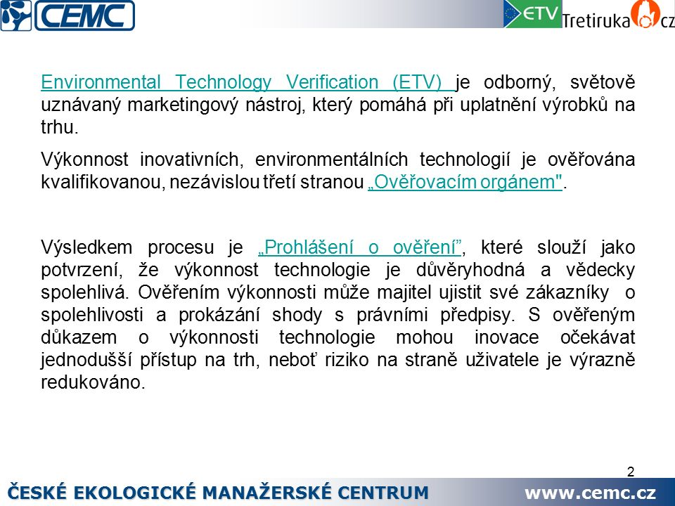 2 Environmental Technology Verification (ETV) Environmental Technology Verification (ETV) je odborný, světově uznávaný marketingový nástroj, který pomáhá při uplatnění výrobků na trhu.