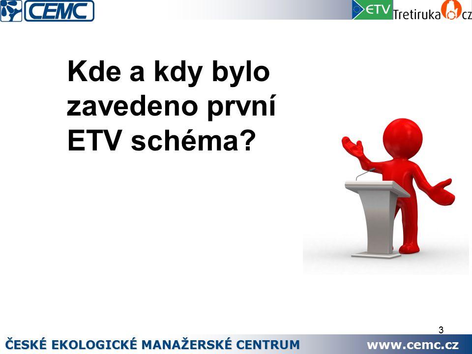 3 Kde a kdy bylo zavedeno první ETV schéma ČESKÉ EKOLOGICKÉ MANAŽERSKÉ CENTRUM www.cemc.cz