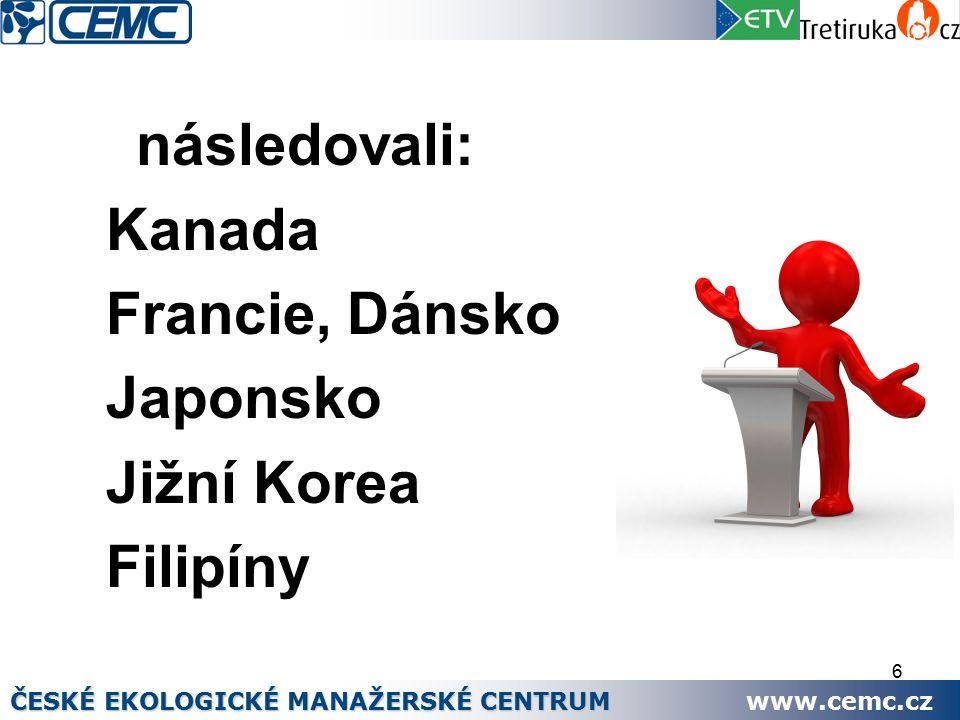 6 následovali: Kanada Francie, Dánsko Japonsko Jižní Korea Filipíny ČESKÉ EKOLOGICKÉ MANAŽERSKÉ CENTRUM www.cemc.cz