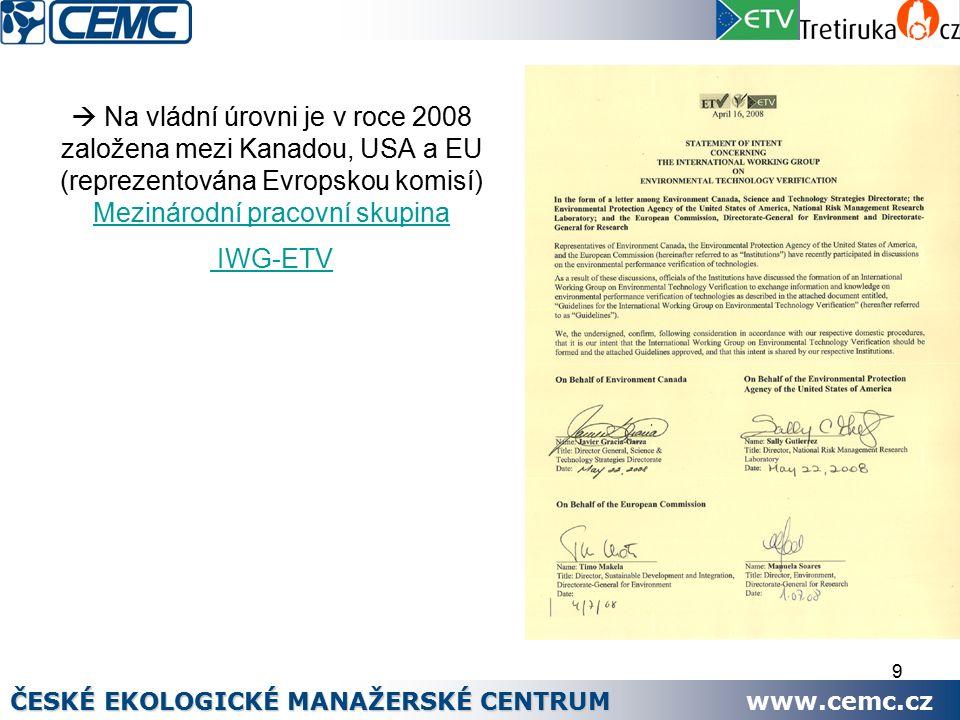 9  Na vládní úrovni je v roce 2008 založena mezi Kanadou, USA a EU (reprezentována Evropskou komisí) Mezinárodní pracovní skupina Mezinárodní pracovní skupina IWG-ETV ČESKÉ EKOLOGICKÉ MANAŽERSKÉ CENTRUM www.cemc.cz