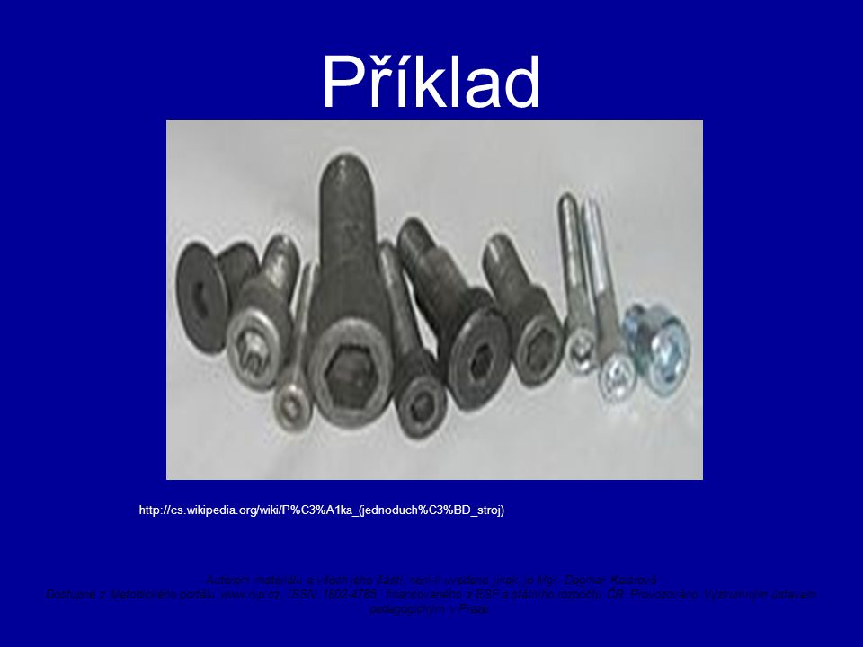 Příklad http://cs.wikipedia.org/wiki/P%C3%A1ka_(jednoduch%C3%BD_stroj) Autorem materiálu a všech jeho částí, není-li uvedeno jinak, je Mgr.