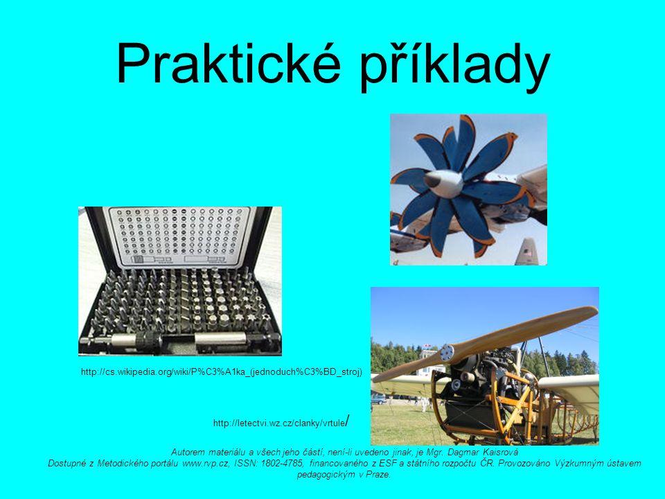 Praktické příklady http://letectvi.wz.cz/clanky/vrtule / http://cs.wikipedia.org/wiki/P%C3%A1ka_(jednoduch%C3%BD_stroj) Autorem materiálu a všech jeho částí, není-li uvedeno jinak, je Mgr.