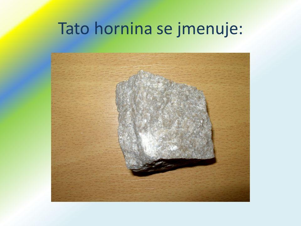 Tato hornina se jmenuje: