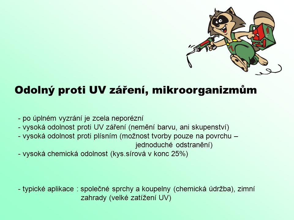 Odolný proti UV záření, mikroorganizmům - po úplném vyzrání je zcela neporézní - vysoká odolnost proti UV záření (nemění barvu, ani skupenství) - vysoká odolnost proti plísním (možnost tvorby pouze na povrchu – jednoduché odstranění) - vysoká chemická odolnost (kys.sírová v konc 25%) - typické aplikace : společné sprchy a koupelny (chemická údržba), zimní zahrady (velké zatížení UV)