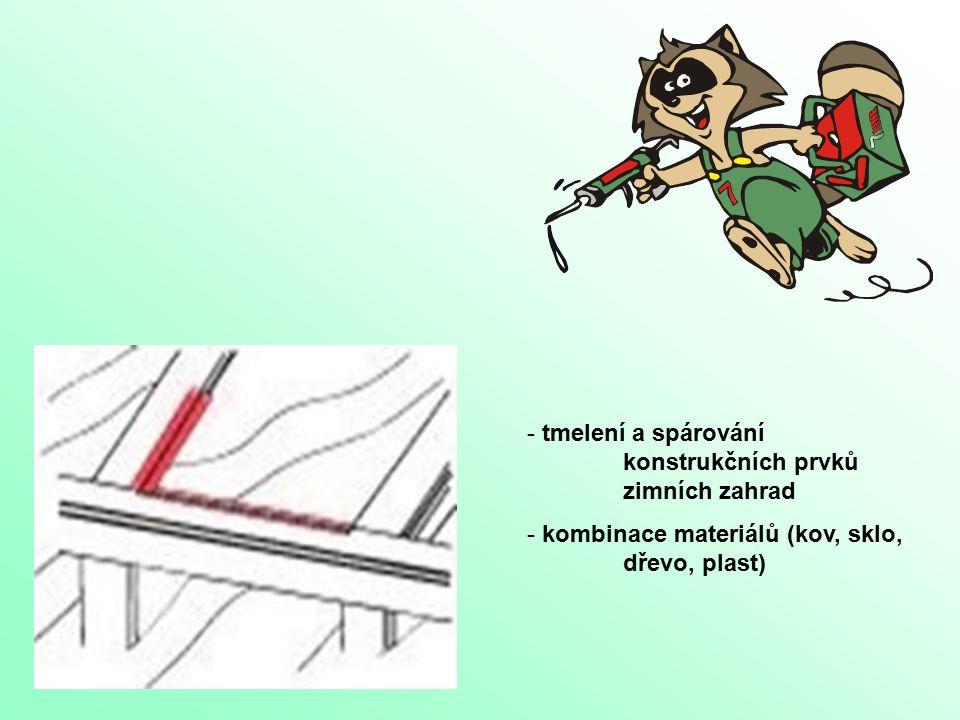 - tmelení a spárování konstrukčních prvků zimních zahrad - kombinace materiálů (kov, sklo, dřevo, plast)