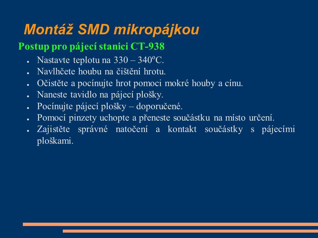 Montáž SMD mikropájkou Postup pro pájecí stanici CT-938 ● Nastavte teplotu na 330 – 340 o C.