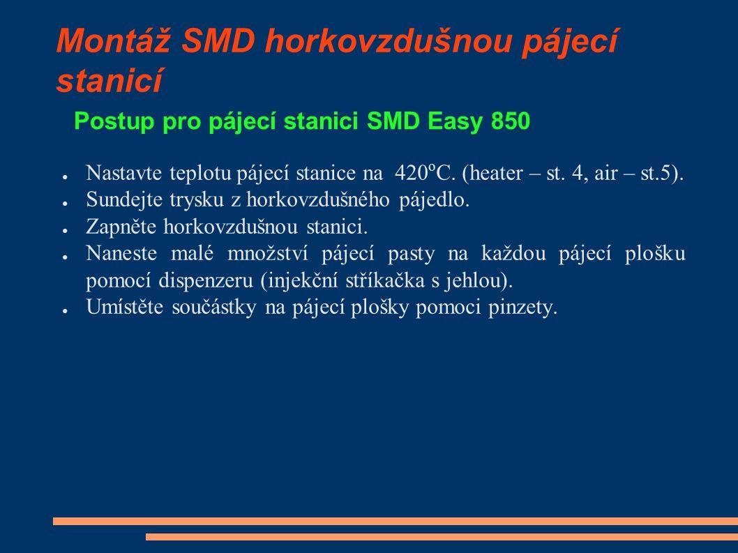 Montáž SMD horkovzdušnou pájecí stanicí Postup pro pájecí stanici SMD Easy 850 ● Nastavte teplotu pájecí stanice na 420 o C.