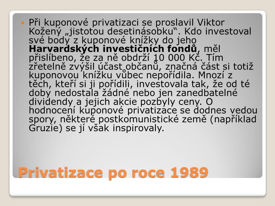 """Privatizace po roce 1989 Při kuponové privatizaci se proslavil Viktor Kožený """"jistotou desetinásobku ."""