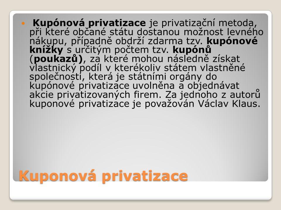 Kuponová privatizace Kupónová privatizace je privatizační metoda, při které občané státu dostanou možnost levného nákupu, případně obdrží zdarma tzv.
