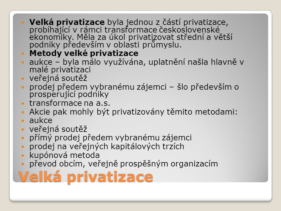 Velká privatizace Velká privatizace byla jednou z částí privatizace, probíhající v rámci transformace československé ekonomiky. Měla za úkol privatizo