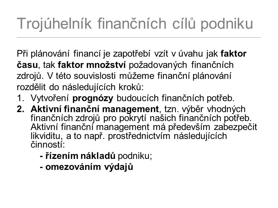 Trojúhelník finančních cílů podniku _______________________________________________________________________________________________ Při plánování financí je zapotřebí vzít v úvahu jak faktor času, tak faktor množství požadovaných finančních zdrojů.