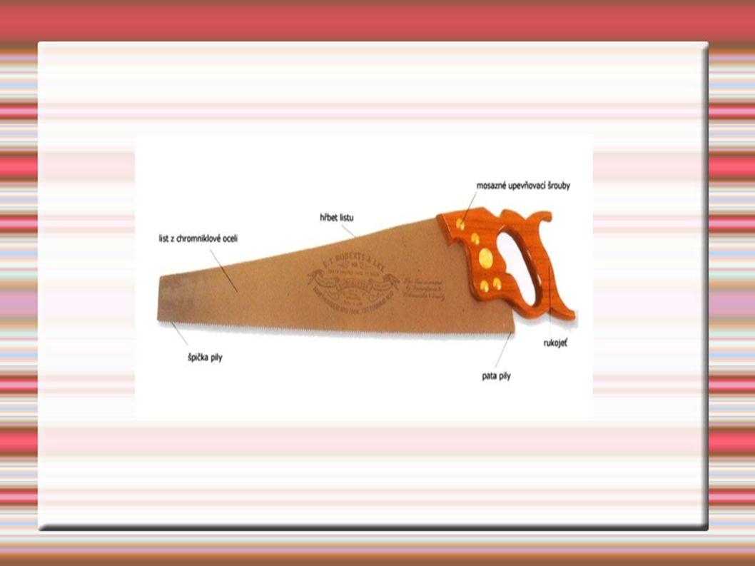Lupénková pila Jedná se o rámovou pilu.Pilový list je tenký plátek s malými zuby.