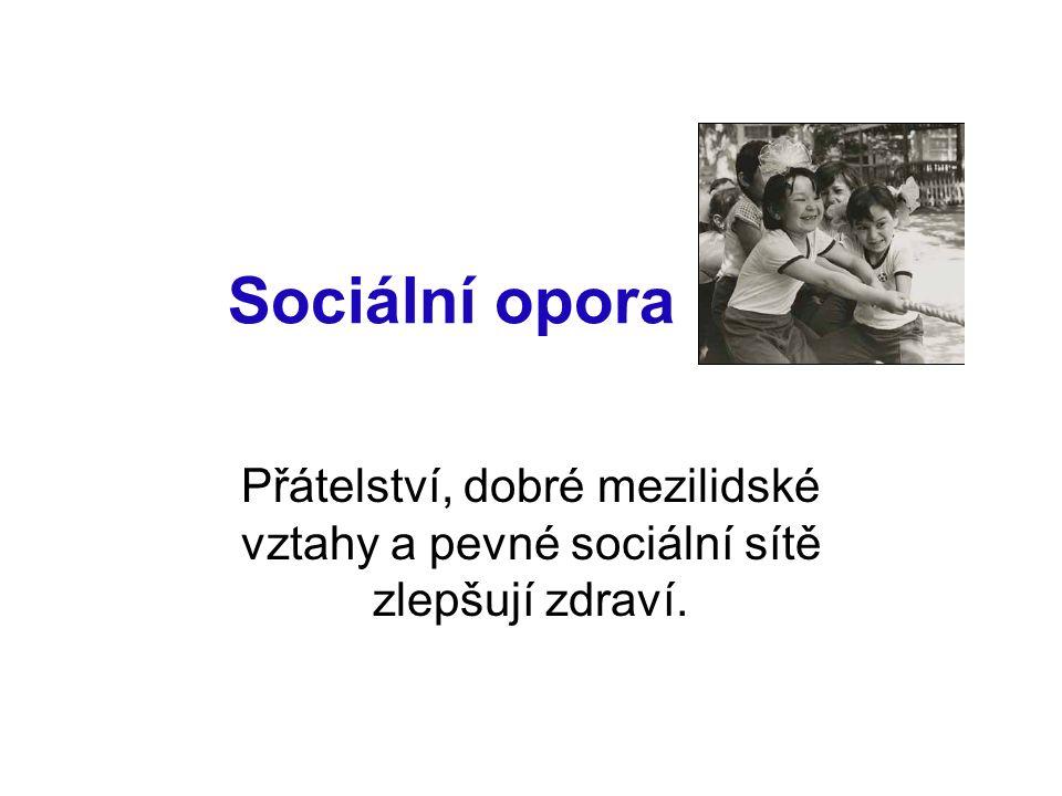 Sociální opora Přátelství, dobré mezilidské vztahy a pevné sociální sítě zlepšují zdraví.
