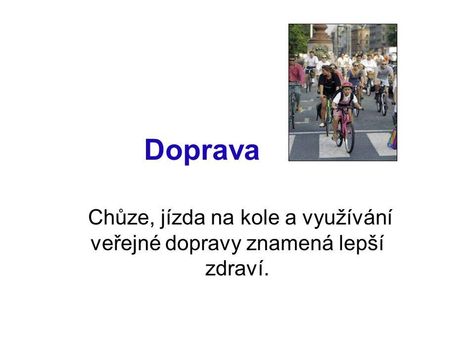 Doprava Chůze, jízda na kole a využívání veřejné dopravy znamená lepší zdraví.