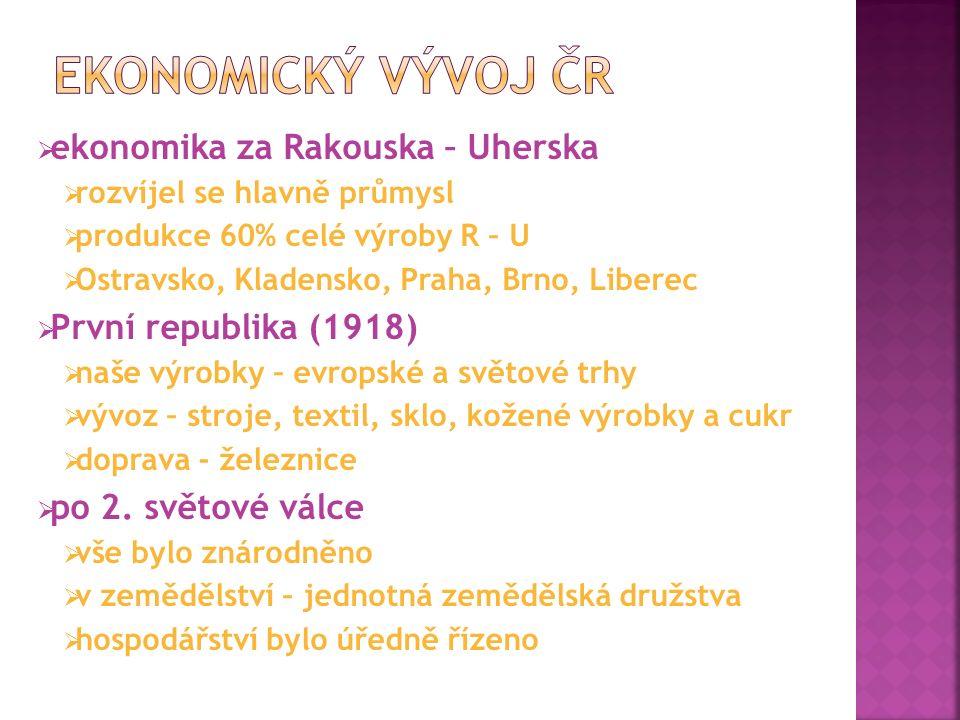  ekonomika za Rakouska – Uherska  rozvíjel se hlavně průmysl  produkce 60% celé výroby R – U  Ostravsko, Kladensko, Praha, Brno, Liberec  První r