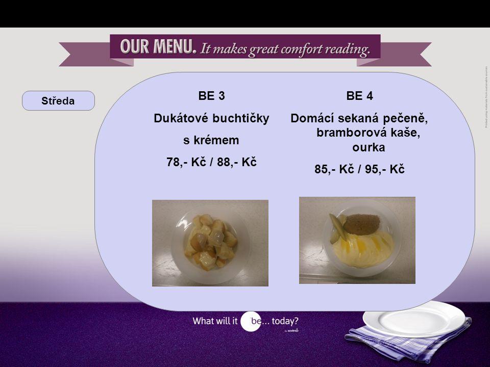 Středa BE 3 Dukátové buchtičky s krémem 78,- Kč / 88,- Kč BE 4 Domácí sekaná pečeně, bramborová kaše, ourka 85,- Kč / 95,- Kč