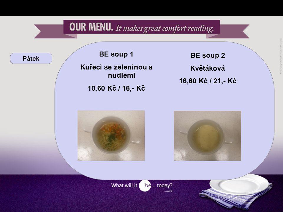 Pátek BE soup 1 Kuřecí se zeleninou a nudlemi 10,60 Kč / 16,- Kč BE soup 2 Květáková 16,60 Kč / 21,- Kč