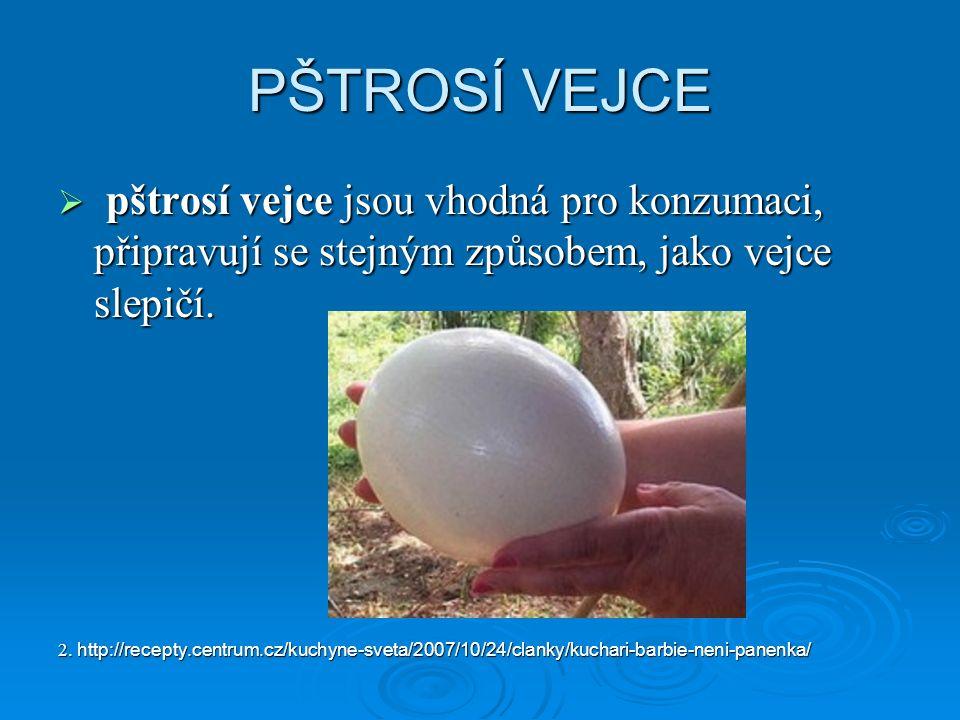 PŠTROSÍ VEJCE  pštrosí vejce jsou vhodná pro konzumaci, připravují se stejným způsobem, jako vejce slepičí.