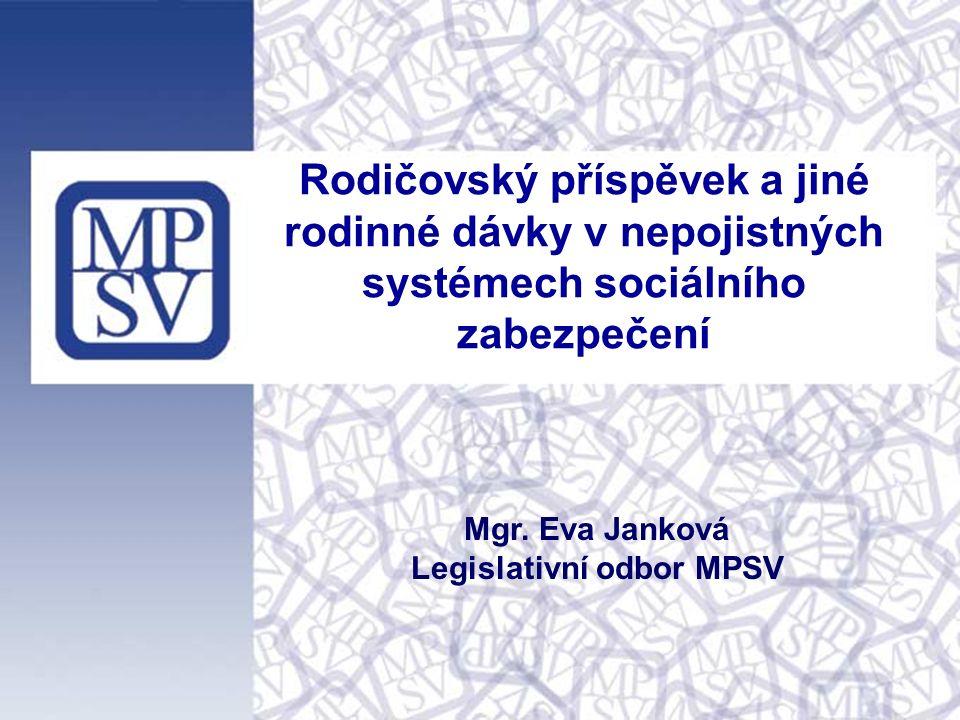 Rodičovský příspěvek a jiné rodinné dávky v nepojistných systémech sociálního zabezpečení Mgr. Eva Janková Legislativní odbor MPSV