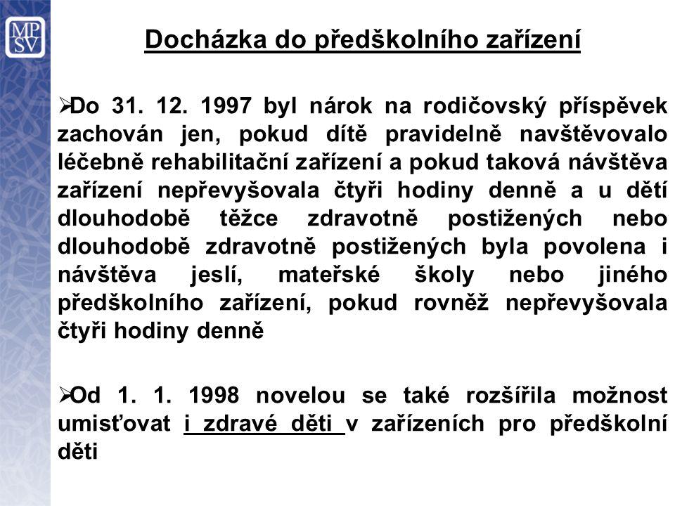 Docházka do předškolního zařízení  Do 31. 12. 1997 byl nárok na rodičovský příspěvek zachován jen, pokud dítě pravidelně navštěvovalo léčebně rehabil