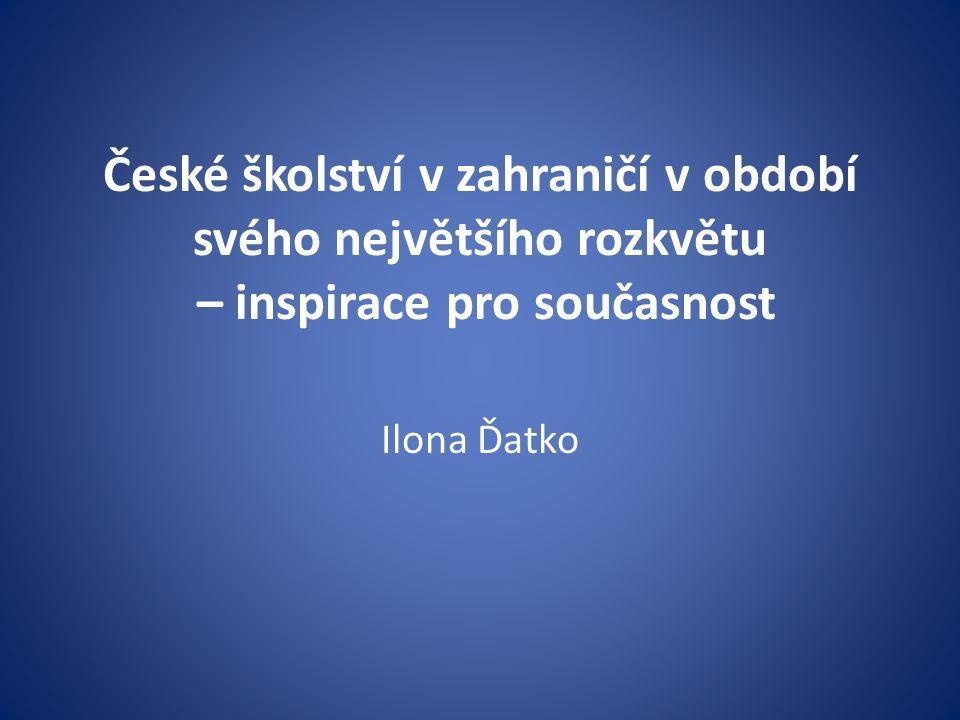 České školství v zahraničí v období svého největšího rozkvětu – inspirace pro současnost Ilona Ďatko