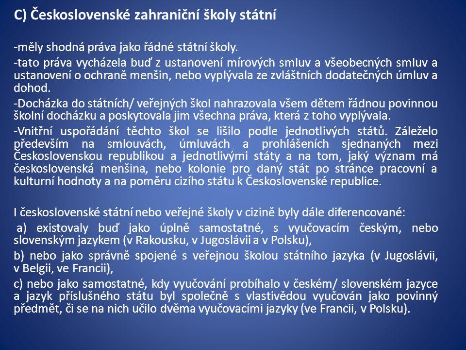 C) Československé zahraniční školy státní -měly shodná práva jako řádné státní školy. -tato práva vycházela buď z ustanovení mírových smluv a všeobecn