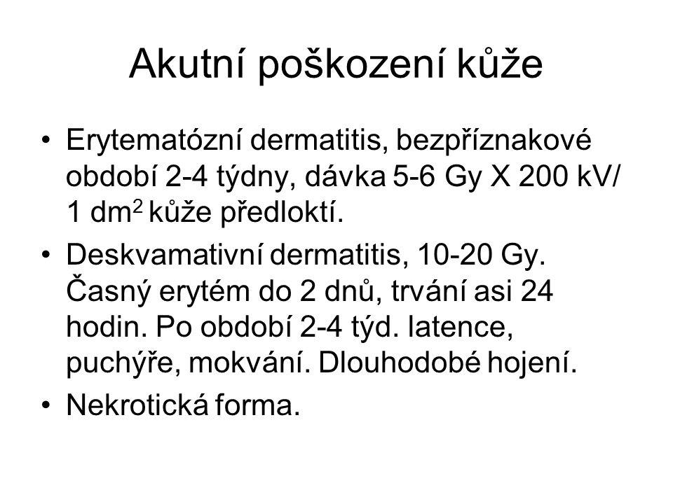Akutní poškození kůže Erytematózní dermatitis, bezpříznakové období 2-4 týdny, dávka 5-6 Gy X 200 kV/ 1 dm 2 kůže předloktí.