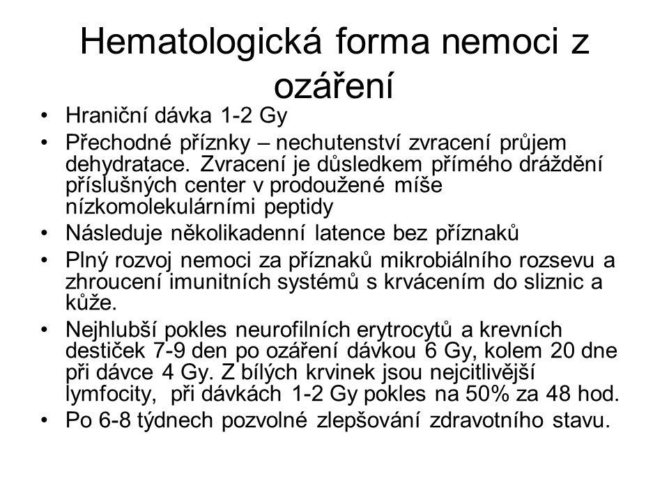Hematologická forma nemoci z ozáření Hraniční dávka 1-2 Gy Přechodné příznky – nechutenství zvracení průjem dehydratace.