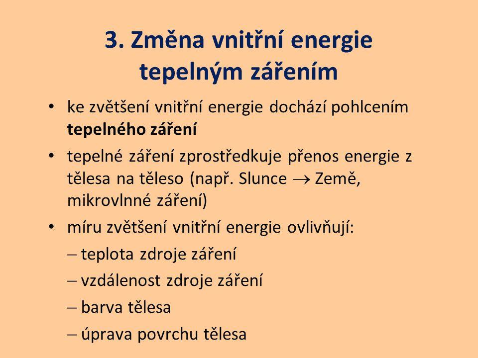 3. Změna vnitřní energie tepelným zářením ke zvětšení vnitřní energie dochází pohlcením tepelného záření tepelné záření zprostředkuje přenos energie z