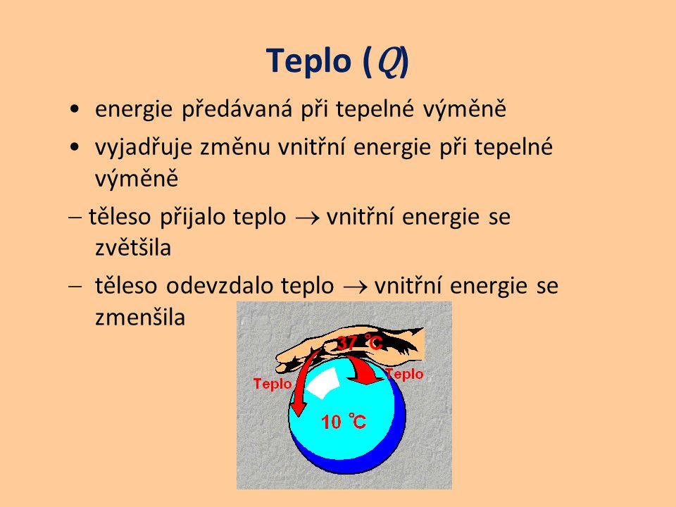 Teplo ( Q ) energie předávaná při tepelné výměně vyjadřuje změnu vnitřní energie při tepelné výměně  těleso přijalo teplo  vnitřní energie se zvětšila  těleso odevzdalo teplo  vnitřní energie se zmenšila