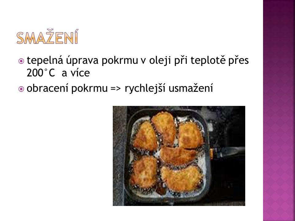 tepelná úprava pokrmu v oleji při teplotě přes 200°C a více  obracení pokrmu => rychlejší usmažení