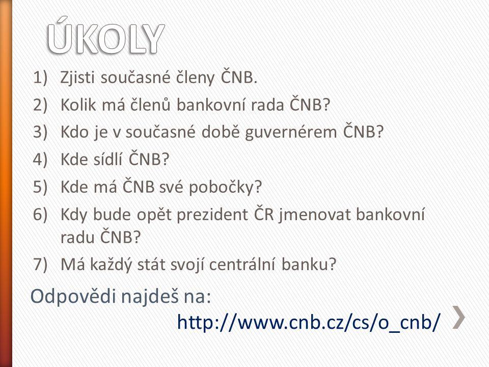 Odpovědi najdeš na: http://www.cnb.cz/cs/o_cnb/ 1)Zjisti současné členy ČNB.