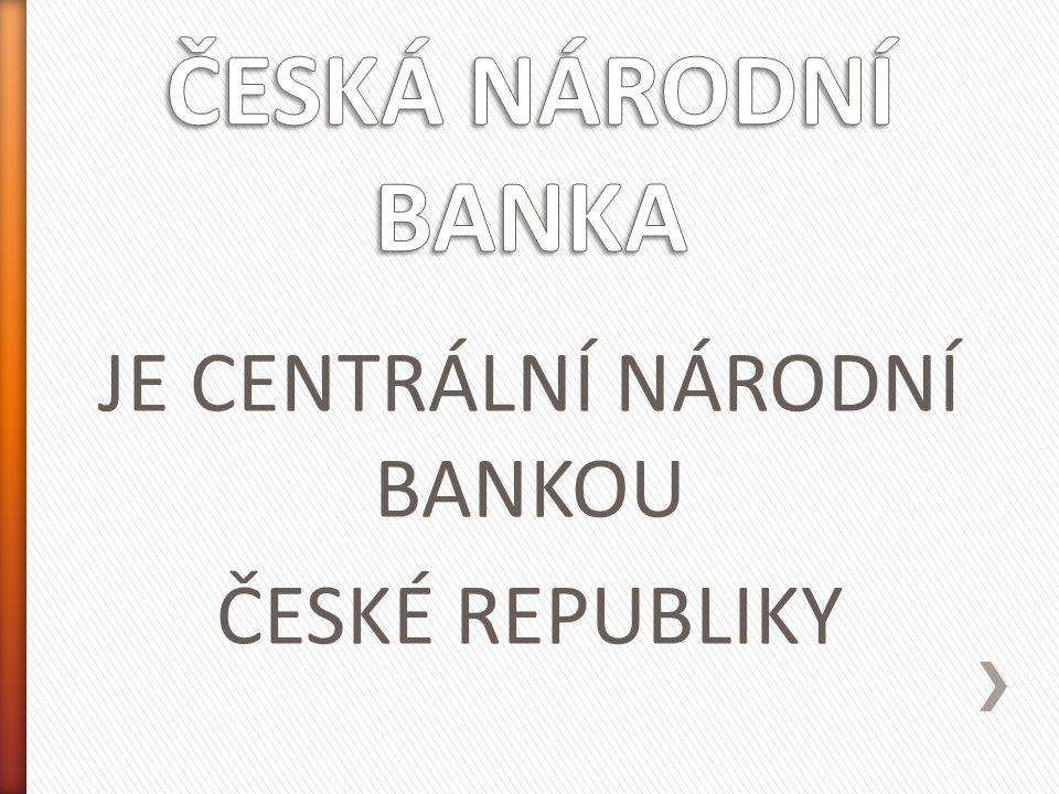 JE CENTRÁLNÍ NÁRODNÍ BANKOU ČESKÉ REPUBLIKY