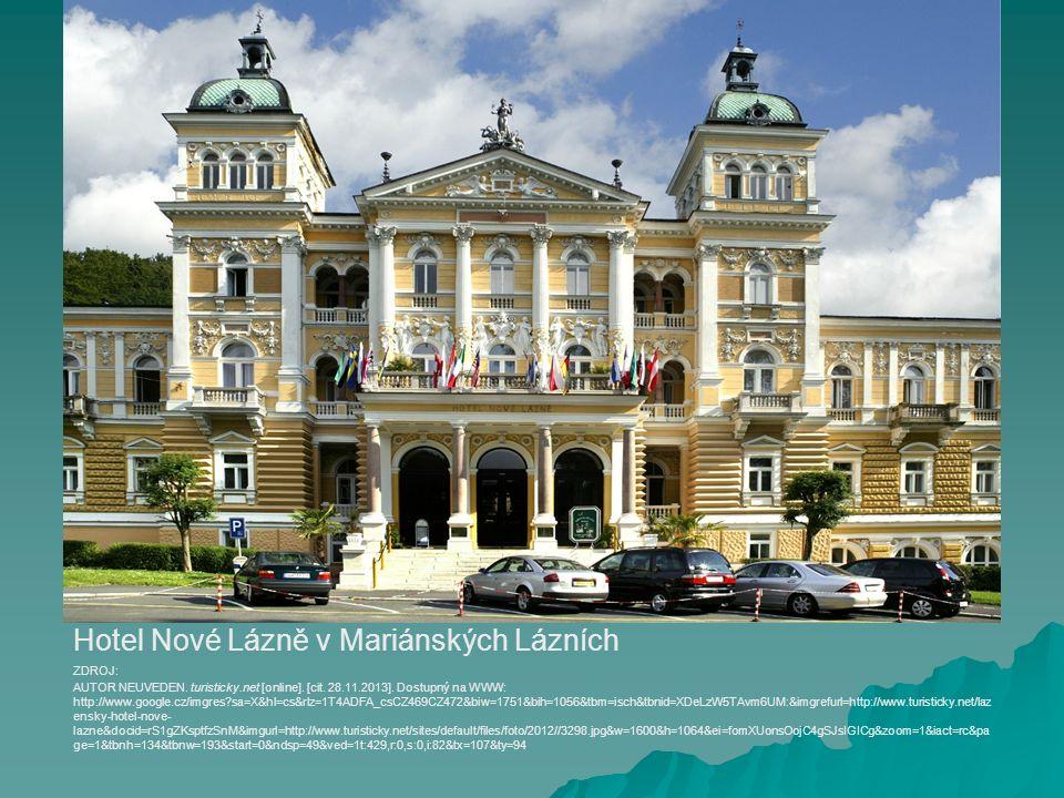 Hotel Nové Lázně v Mariánských Lázních AUTOR NEUVEDEN. turisticky.net [online]. [cit. 28.11.2013]. Dostupný na WWW: http://www.google.cz/imgres?sa=X&h